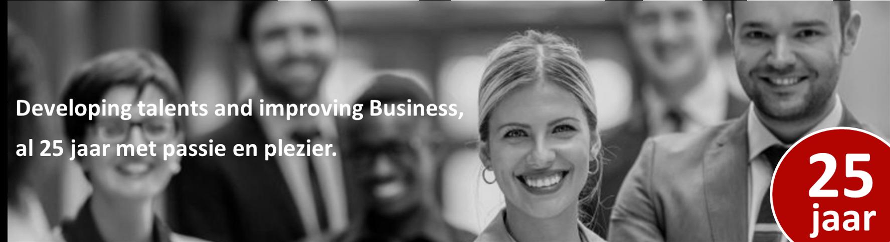 Developing talents and improving Business, al 25 jaar met passie en plezier.